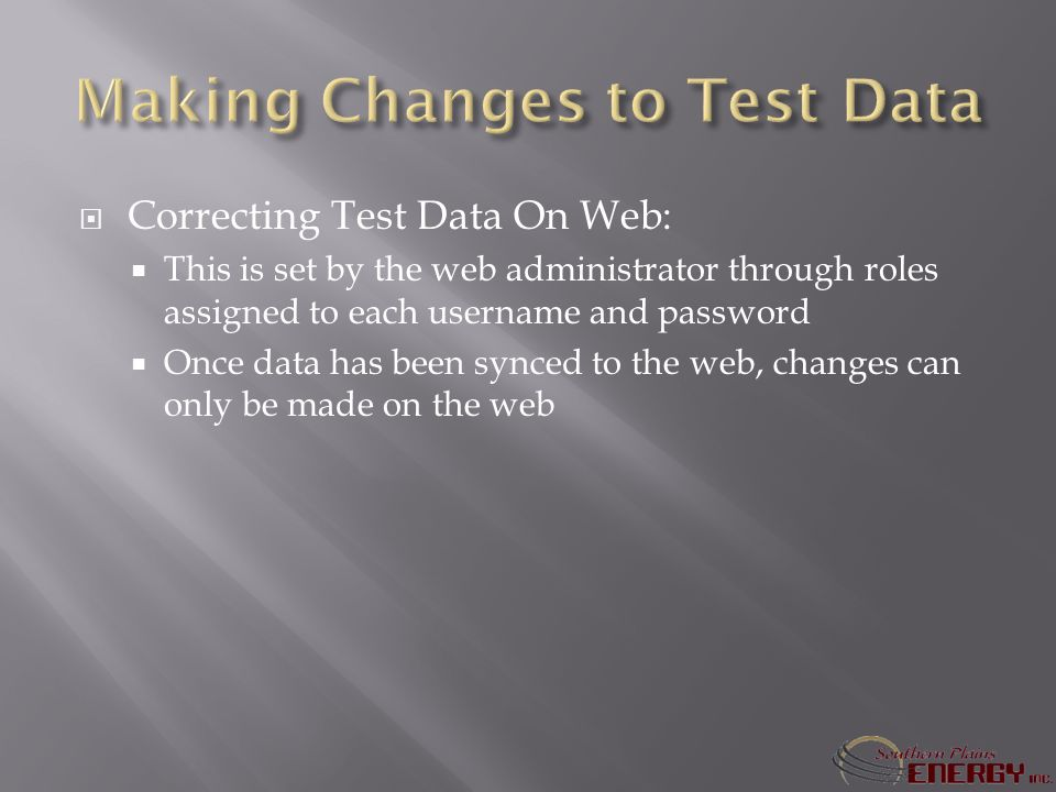 Correcting Test Data On Web: This is set by the web administrator through roles assigned to each username and password Once data has been synced to the web, changes can only be made on the web