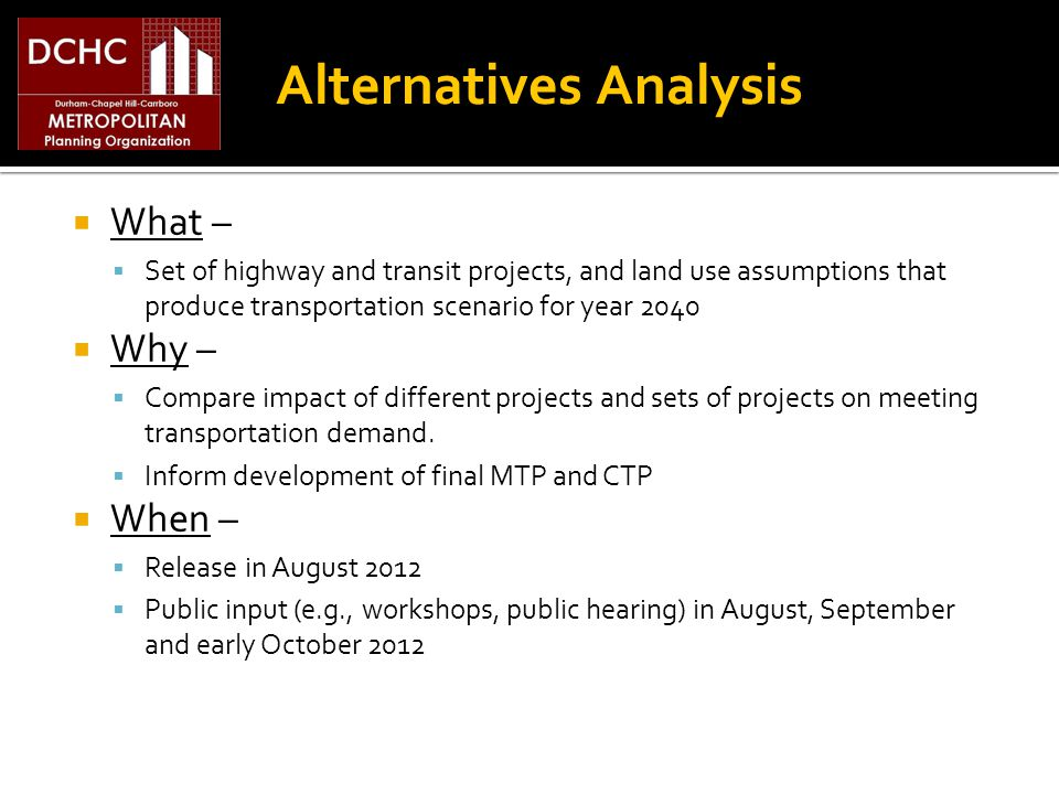 What – Set of highway and transit projects, and land use assumptions that produce transportation scenario for year 2040 Why – Compare impact of different projects and sets of projects on meeting transportation demand.