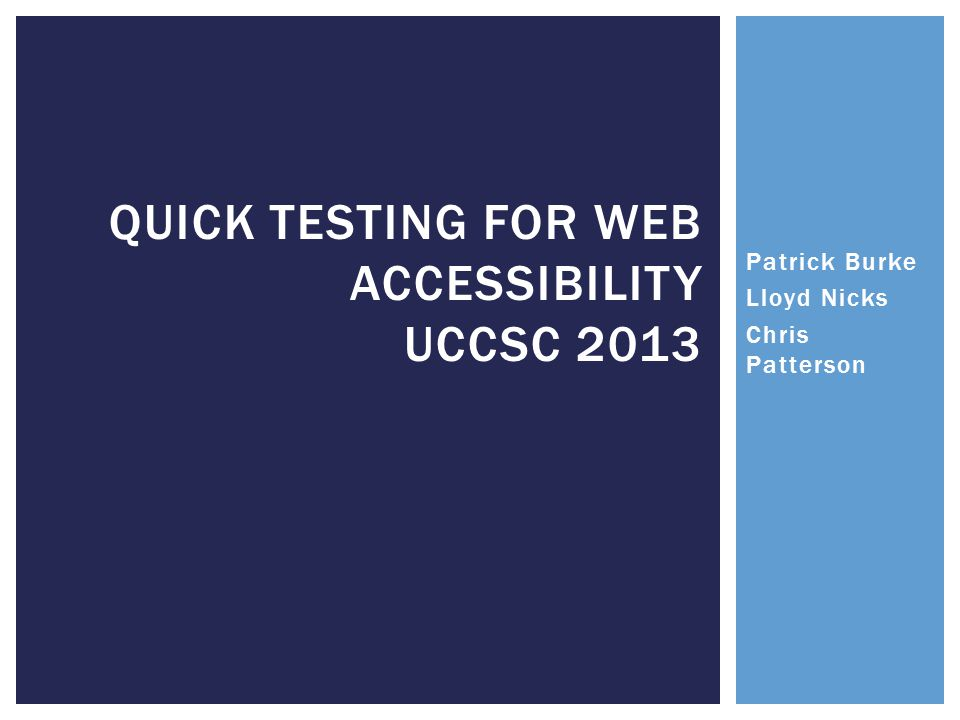 QUICK TESTING FOR WEB ACCESSIBILITY UCCSC 2013 Patrick Burke Lloyd Nicks Chris Patterson