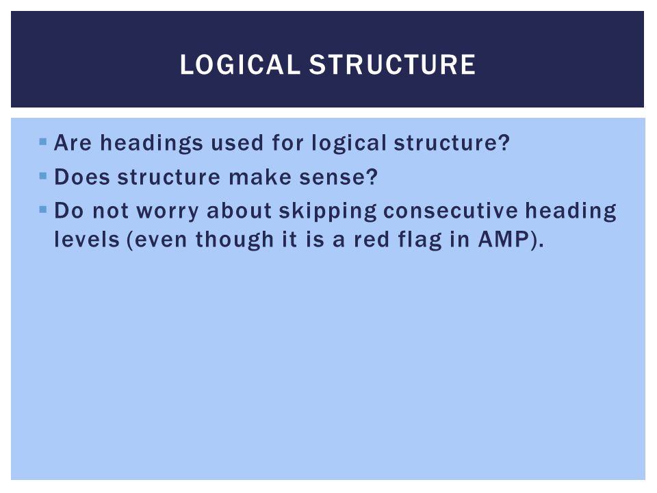 LOGICAL STRUCTURE Are headings used for logical structure.