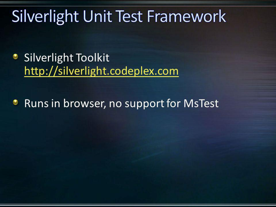 Silverlight Toolkit http://silverlight.codeplex.com http://silverlight.codeplex.com Runs in browser, no support for MsTest
