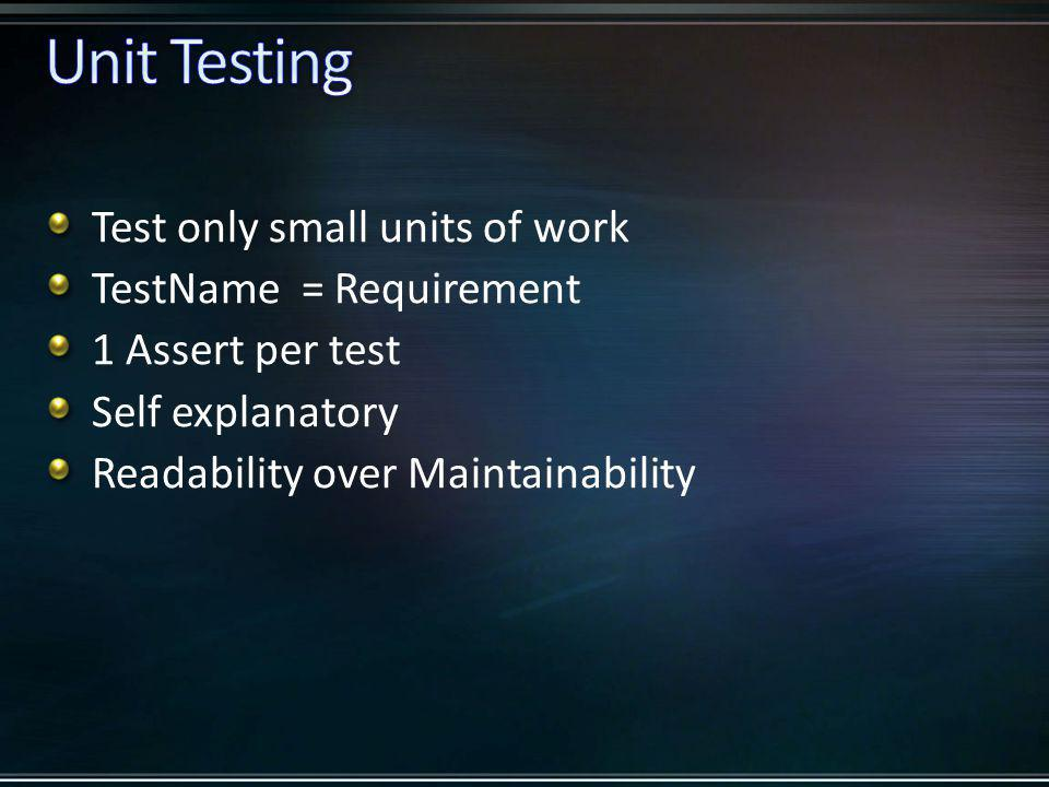 Test only small units of work TestName = Requirement 1 Assert per test Self explanatory Readability over Maintainability