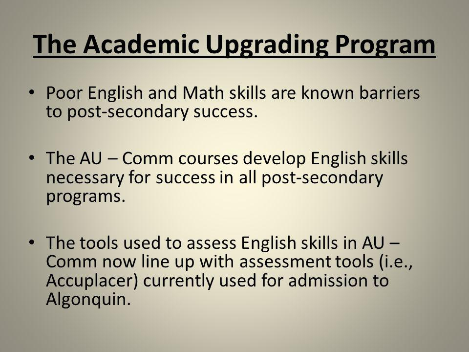 The Academic Upgrading Program Poor English and Math skills are known barriers to post-secondary success.