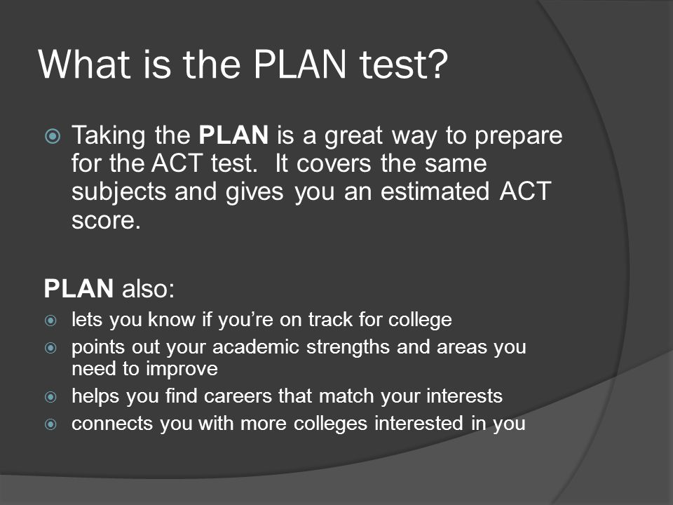 What is the PLAN test. Taking the PLAN is a great way to prepare for the ACT test.