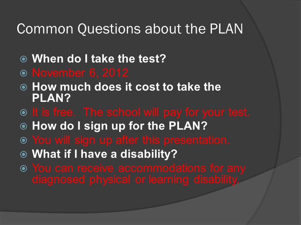 Common Questions about the PLAN When do I take the test.