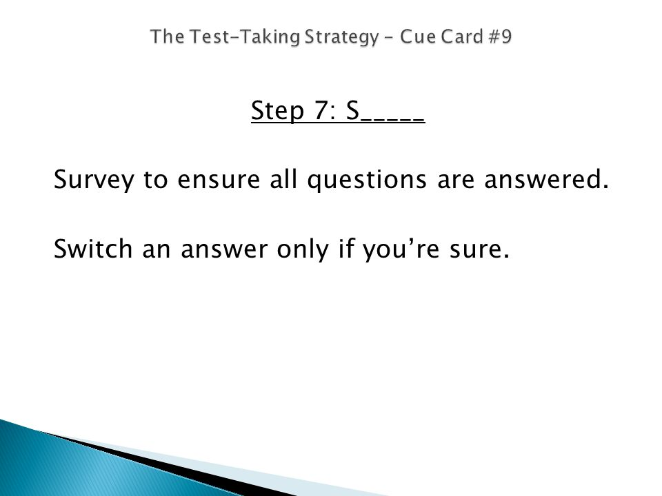 Step 7: S_____ Survey to ensure all questions are answered. Switch an answer only if youre sure.