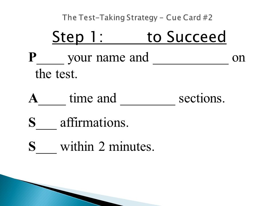 Step 1: to Succeed P____ your name and ___________ on the test.