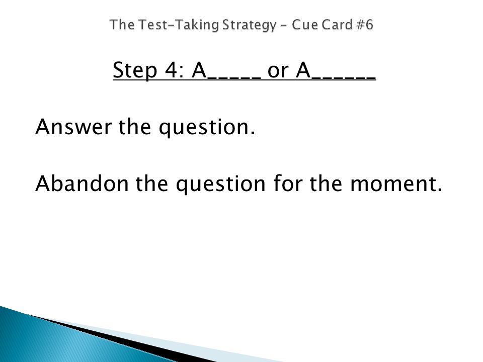 Step 4: A_____ or A______ Answer the question. Abandon the question for the moment.