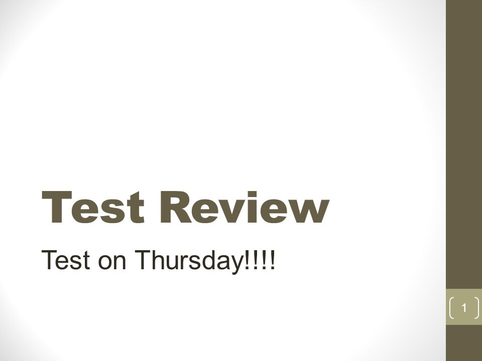 Test Review Test on Thursday!!!! 1