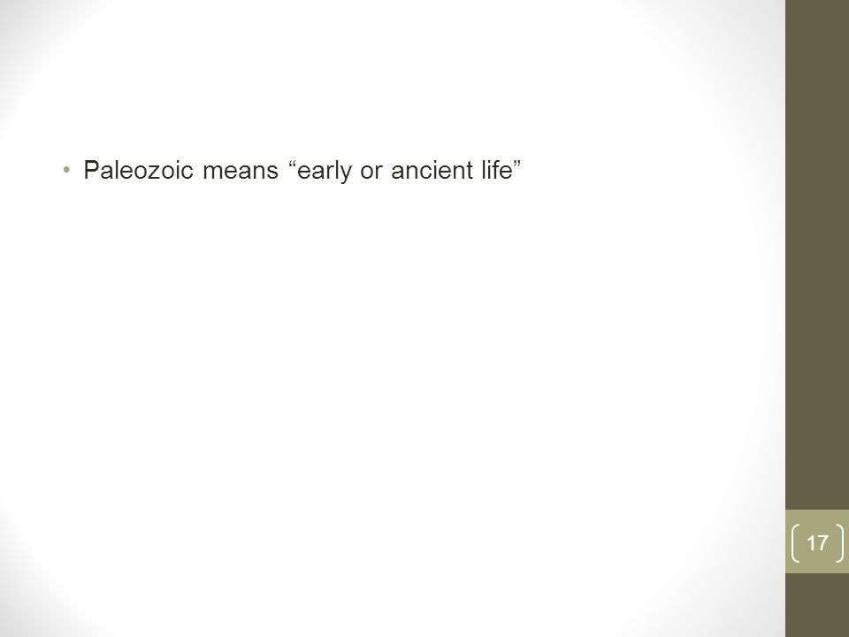 Paleozoic means early or ancient life 17