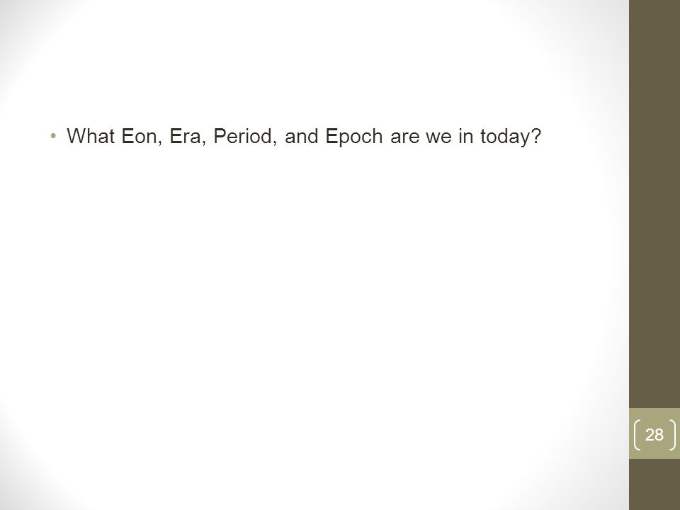 What Eon, Era, Period, and Epoch are we in today 28