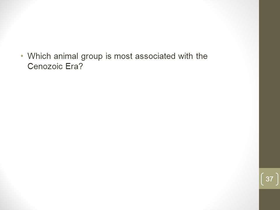 Which animal group is most associated with the Cenozoic Era 37