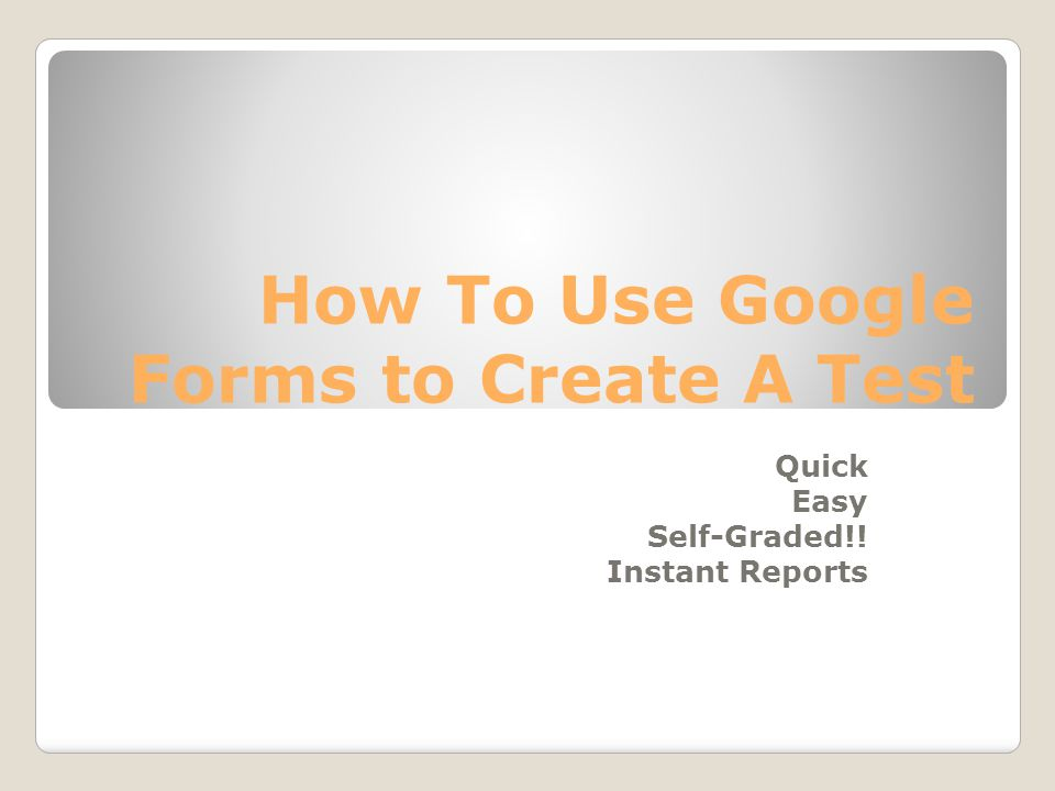 How To Use Google Forms to Create A Test Quick Easy Self-Graded!! Instant Reports