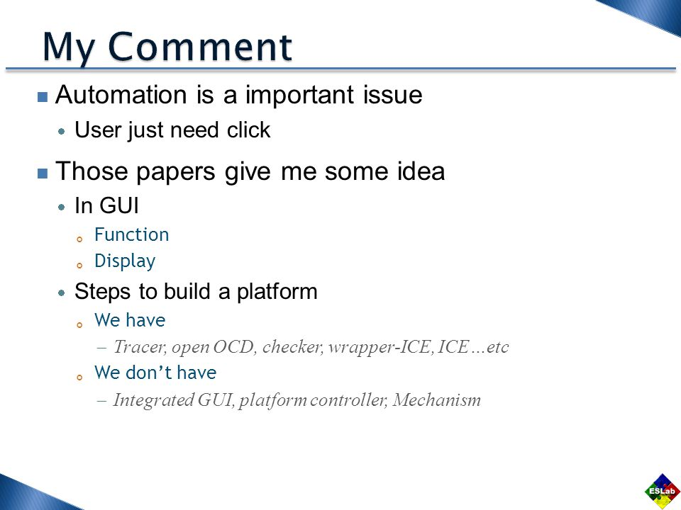 Automation is a important issue User just need click Those papers give me some idea In GUI Function Display Steps to build a platform We have Tracer, open OCD, checker, wrapper-ICE, ICE…etc We dont have Integrated GUI, platform controller, Mechanism