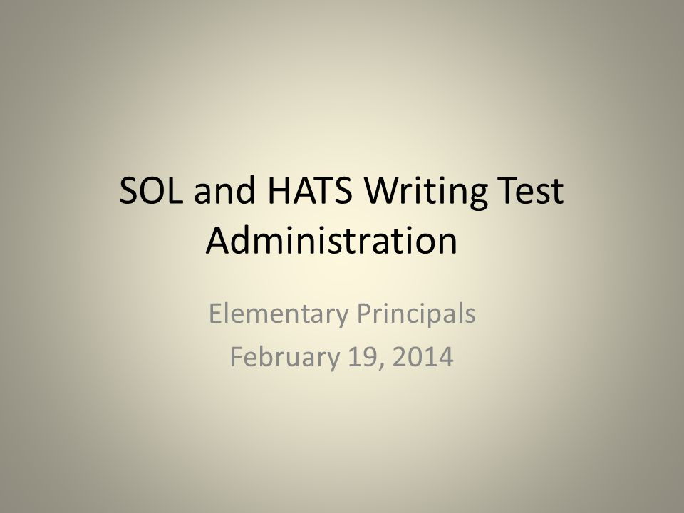SOL and HATS Writing Test Administration Elementary Principals February 19, 2014