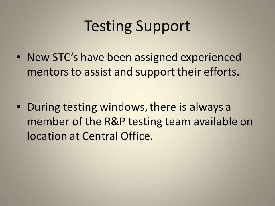 Testing Support New STCs have been assigned experienced mentors to assist and support their efforts.