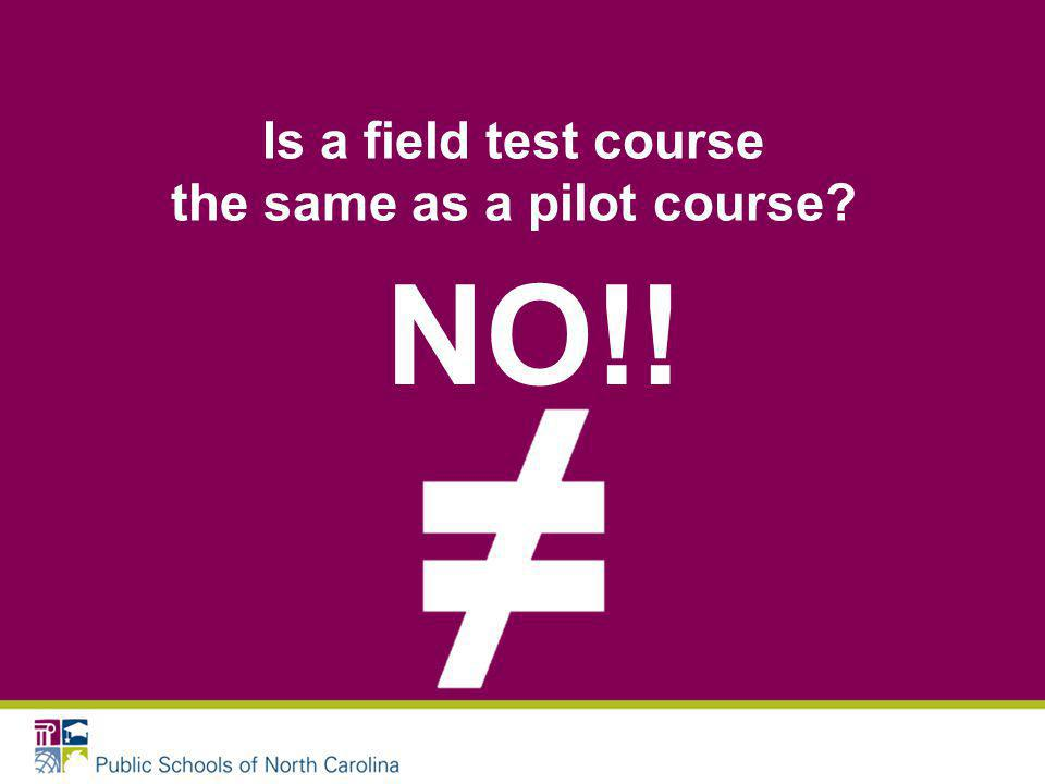 Is a field test course the same as a pilot course NO!!