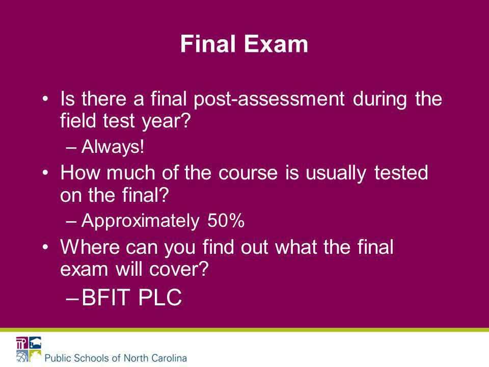 Final Exam Is there a final post-assessment during the field test year.