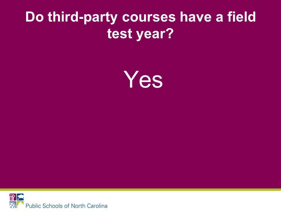 Do third-party courses have a field test year Yes