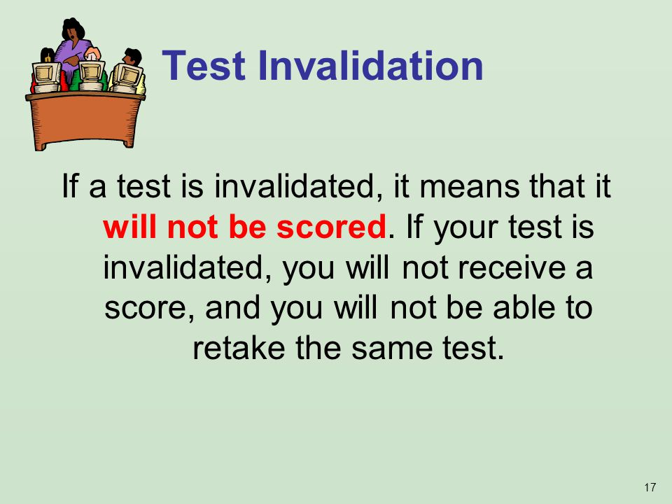 17 If a test is invalidated, it means that it will not be scored.