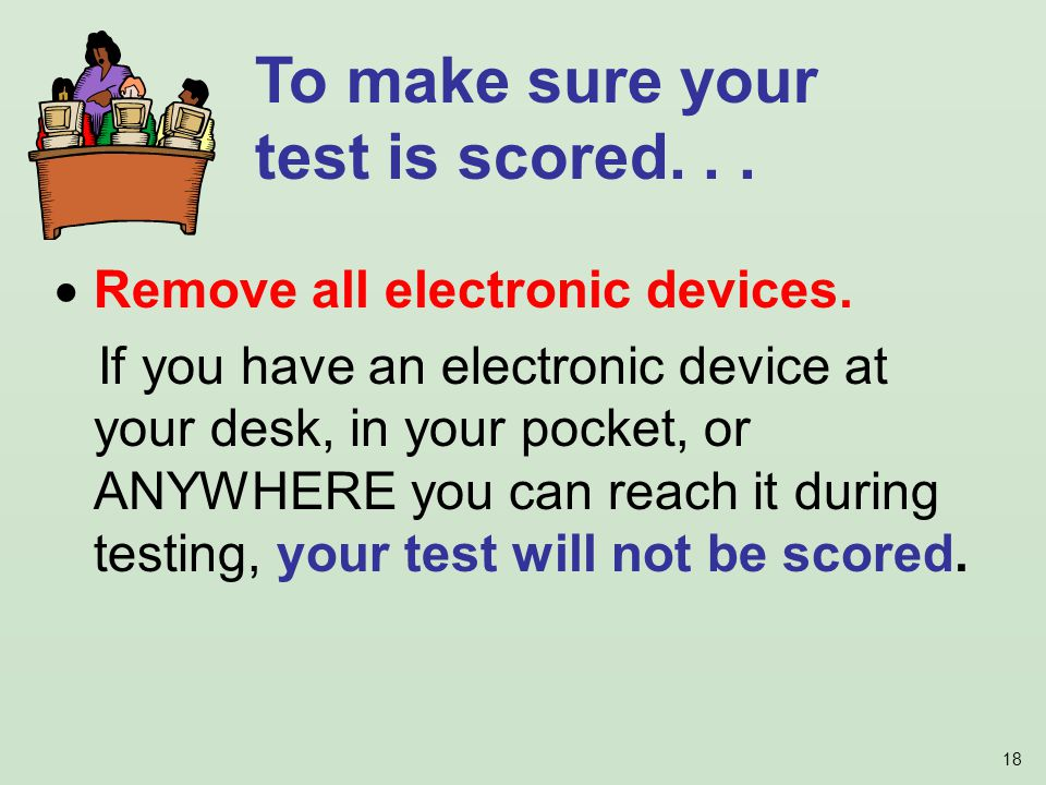 18 Remove all electronic devices.