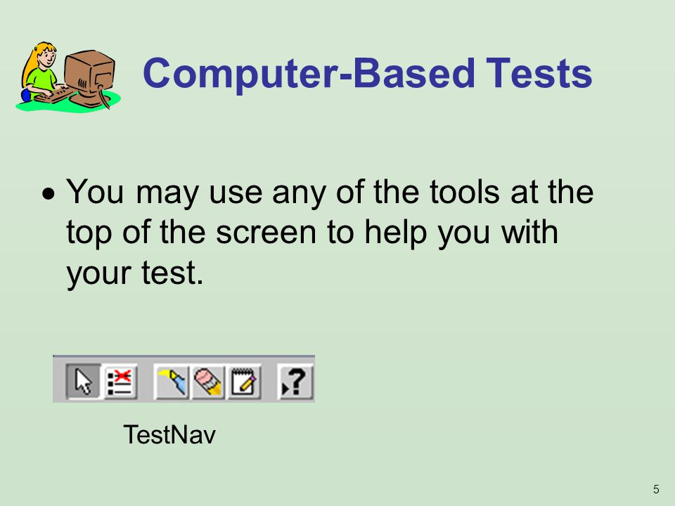 5 You may use any of the tools at the top of the screen to help you with your test.