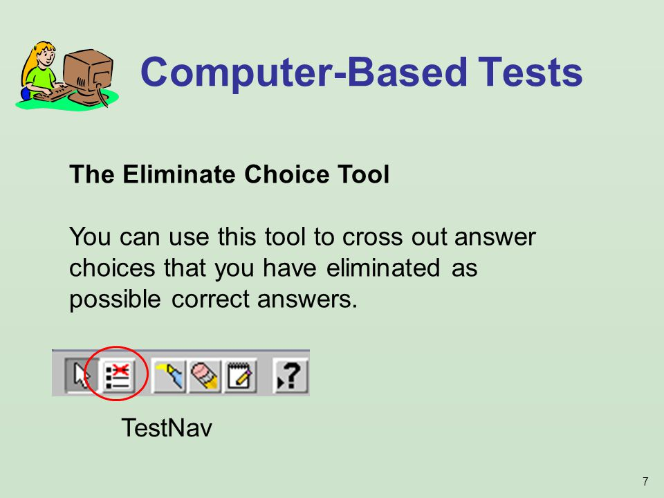7 Computer-Based Tests TestNav The Eliminate Choice Tool You can use this tool to cross out answer choices that you have eliminated as possible correct answers.