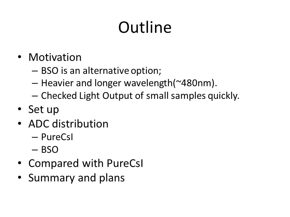 Outline Motivation – BSO is an alternative option; – Heavier and longer wavelength(~480nm).