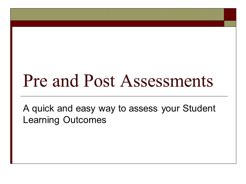 Pre and Post Assessments A quick and easy way to assess your Student Learning Outcomes