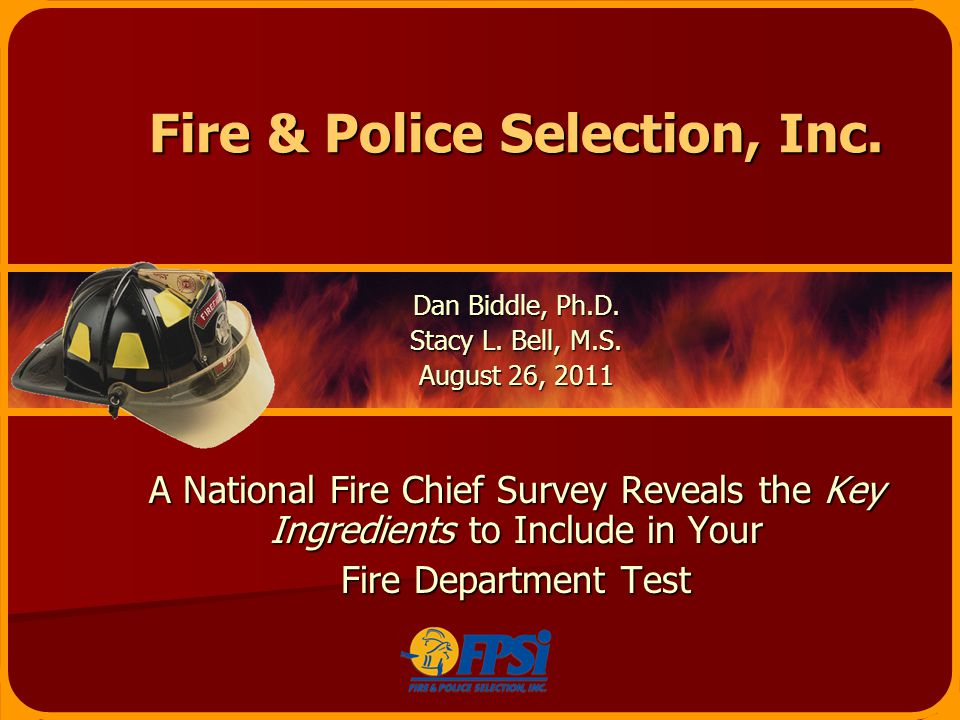 Fire & Police Selection, Inc. Dan Biddle, Ph.D. Stacy L.
