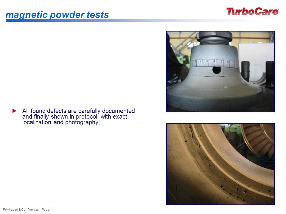 Privileged & Confidential – Page 11 magnetic powder tests All found defects are carefully documented and finally shown in protocol, with exact localization and photography;