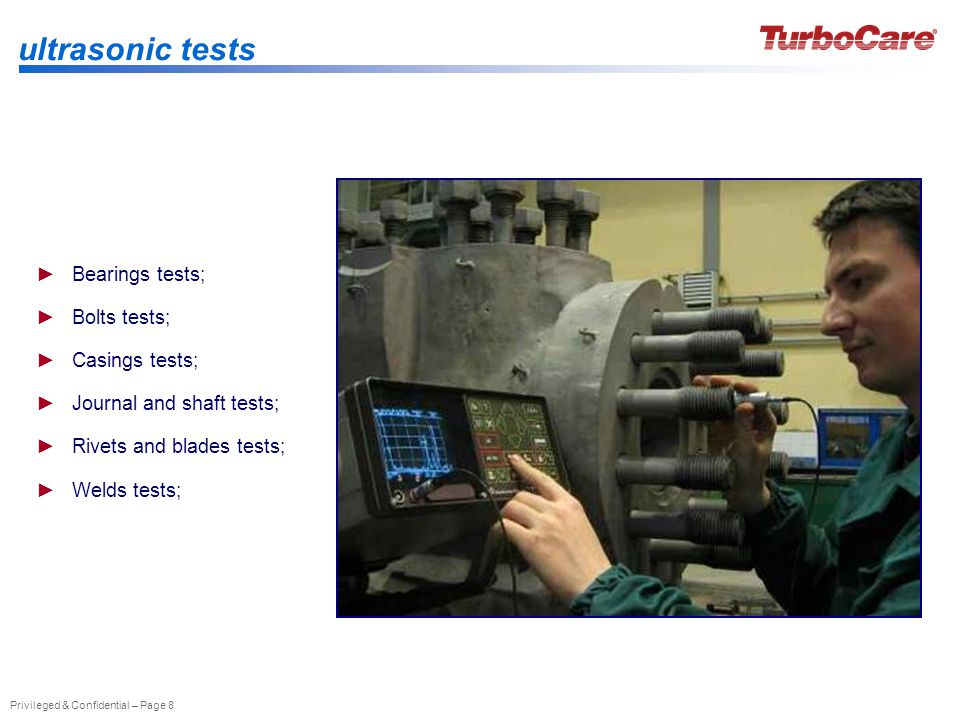 Privileged & Confidential – Page 8 ultrasonic tests Bearings tests; Bolts tests; Casings tests; Journal and shaft tests; Rivets and blades tests; Welds tests;