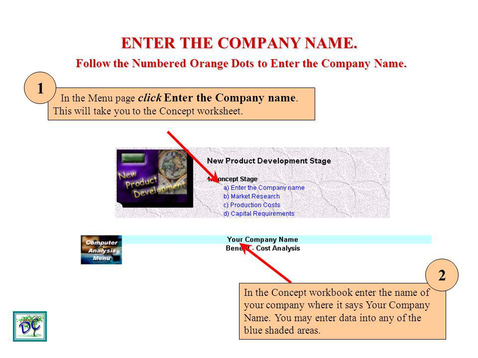 ENTER THE COMPANY NAME. Follow the Numbered Orange Dots to Enter the Company Name.