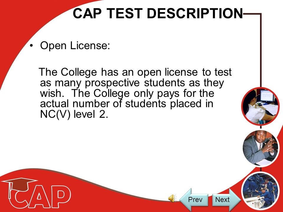 CAP TEST DESCRIPTION Computer Software –Personal information –Academic history –Capture test results –Management reports –Individual reports –Individual technical reports Next Prev