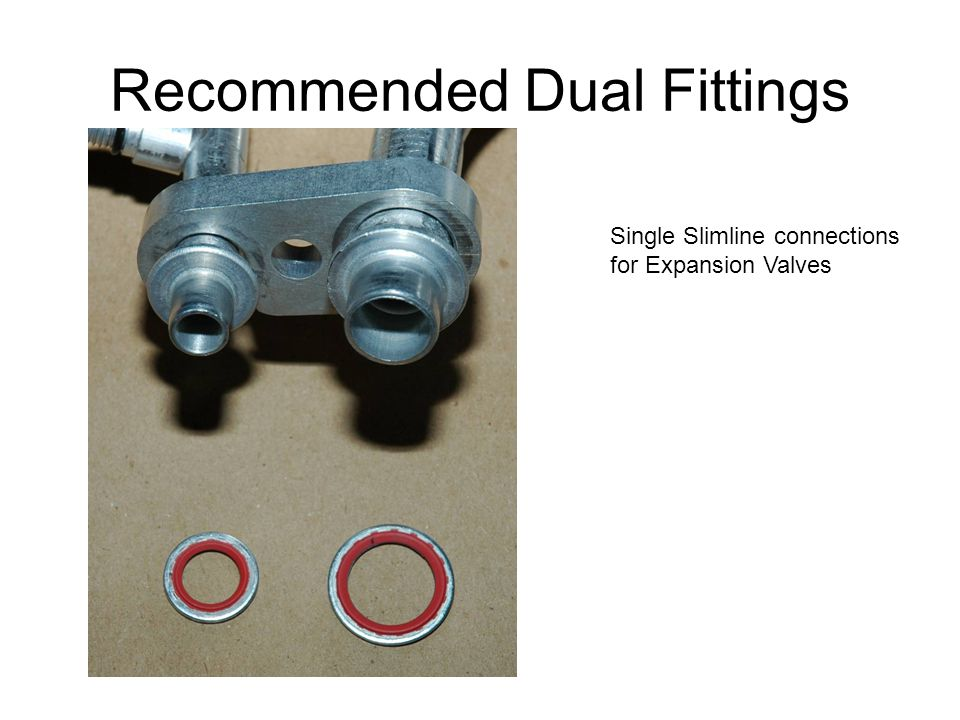 Recommended Dual Fittings Single Slimline connections for Expansion Valves