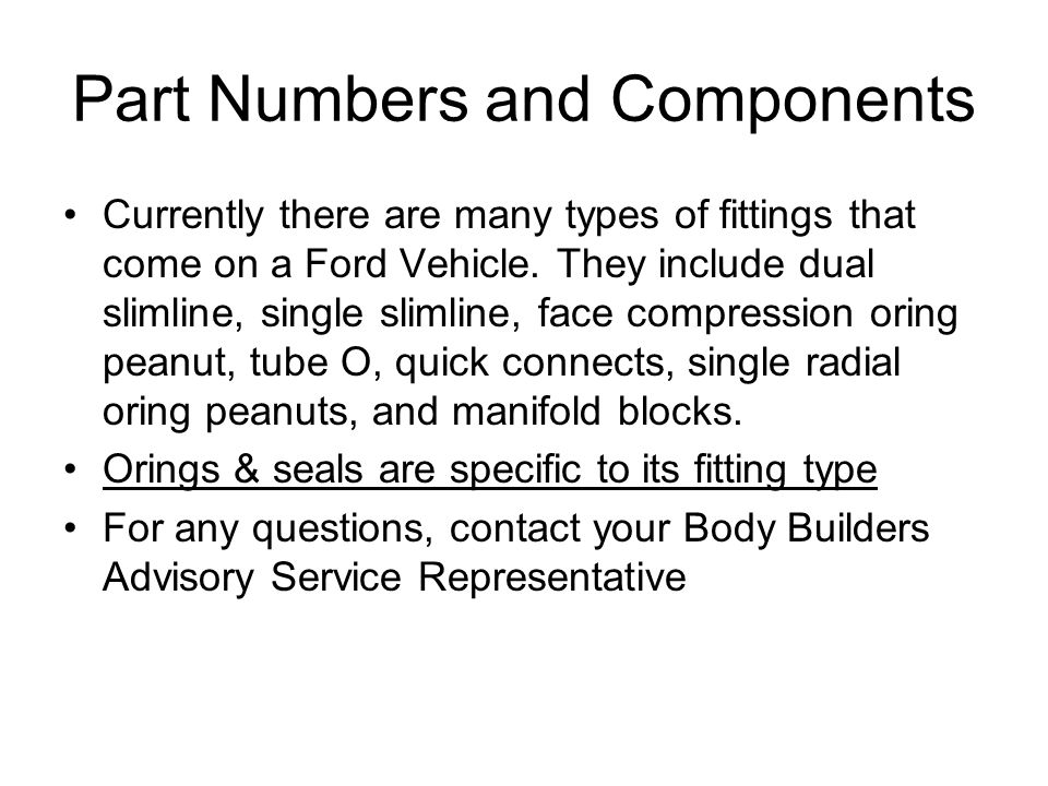 Part Numbers and Components Currently there are many types of fittings that come on a Ford Vehicle.