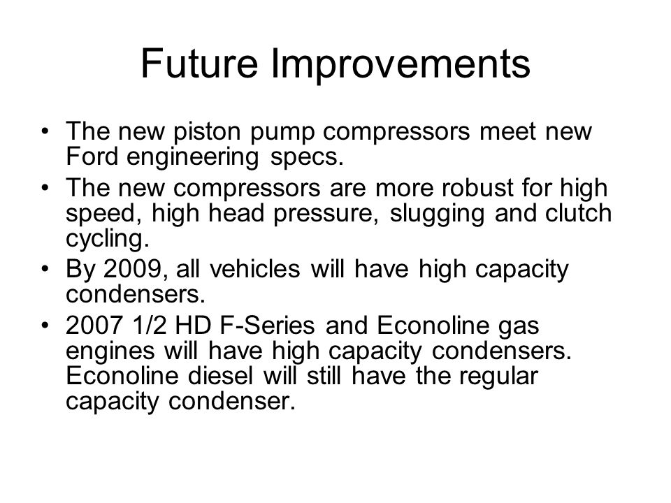 Future Improvements The new piston pump compressors meet new Ford engineering specs.