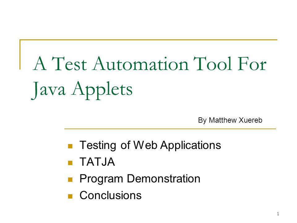 1 A Test Automation Tool For Java Applets Testing of Web Applications TATJA Program Demonstration Conclusions By Matthew Xuereb