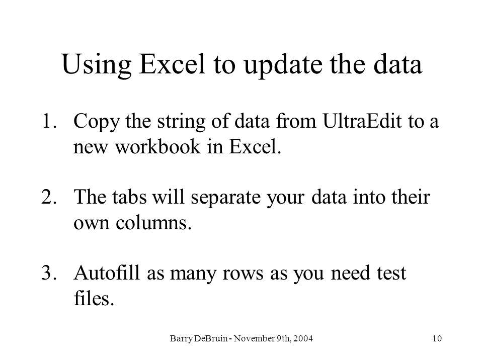10 Using Excel to update the data 1.Copy the string of data from UltraEdit to a new workbook in Excel.