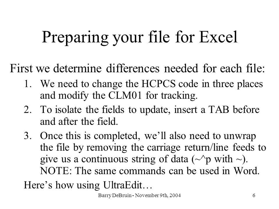 6 Preparing your file for Excel First we determine differences needed for each file: 1.We need to change the HCPCS code in three places and modify the CLM01 for tracking.