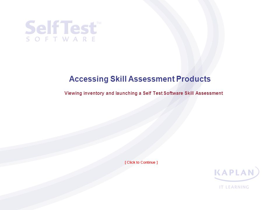 Accessing Skill Assessment Products Viewing inventory and launching a Self Test Software Skill Assessment [ Click to Continue ]