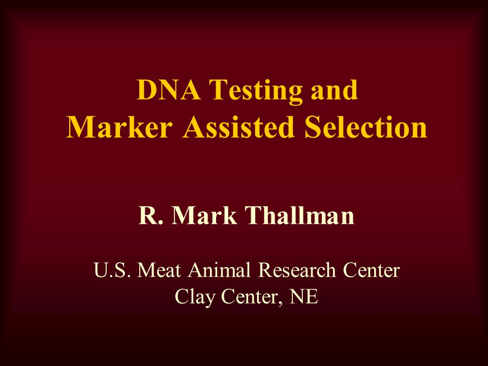 DNA Testing and Marker Assisted Selection R. Mark Thallman U.S.