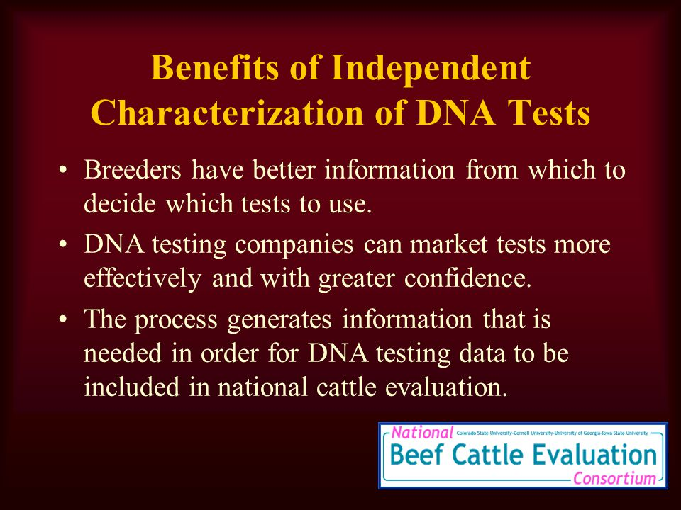 Benefits of Independent Characterization of DNA Tests Breeders have better information from which to decide which tests to use.
