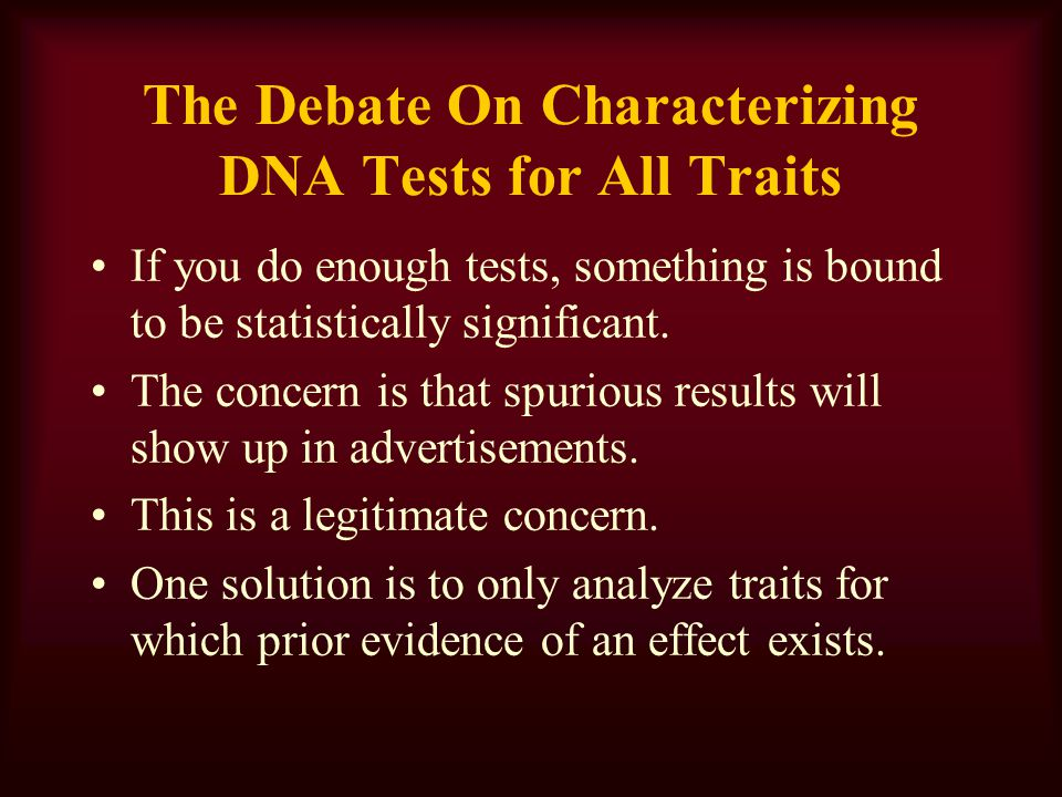 The Debate On Characterizing DNA Tests for All Traits If you do enough tests, something is bound to be statistically significant.