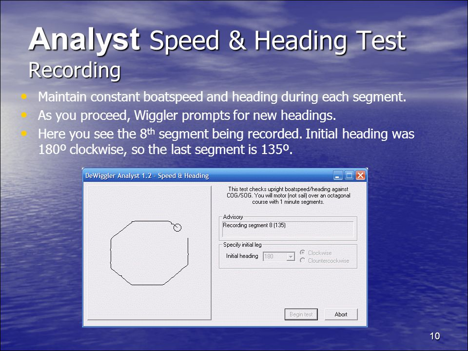 10 Analyst Speed & Heading Test Recording Maintain constant boatspeed and heading during each segment.