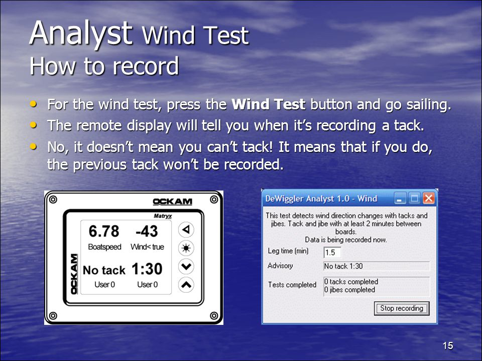 15 Analyst Wind Test How to record For the wind test, press the Wind Test button and go sailing.