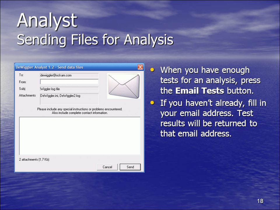 18 Analyst Sending Files for Analysis When you have enough tests for an analysis, press the Email Tests button.