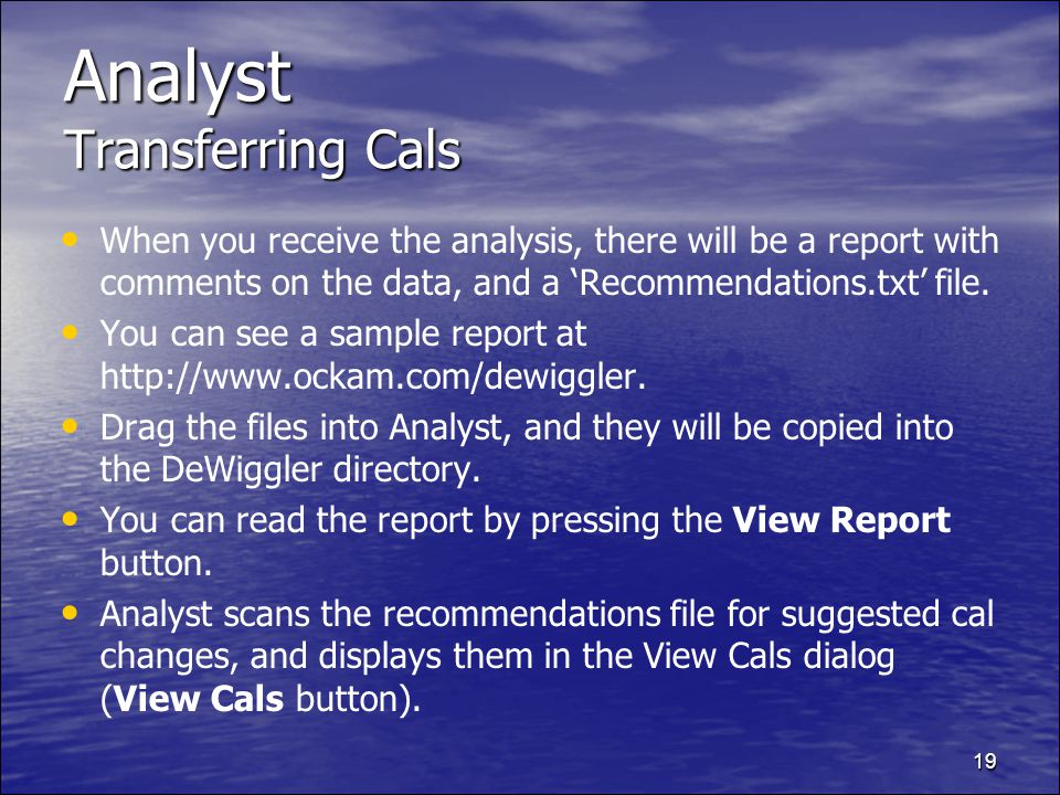 19 Analyst Transferring Cals When you receive the analysis, there will be a report with comments on the data, and a Recommendations.txt file.