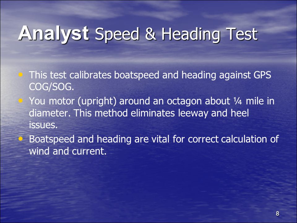 8 Analyst Speed & Heading Test This test calibrates boatspeed and heading against GPS COG/SOG.
