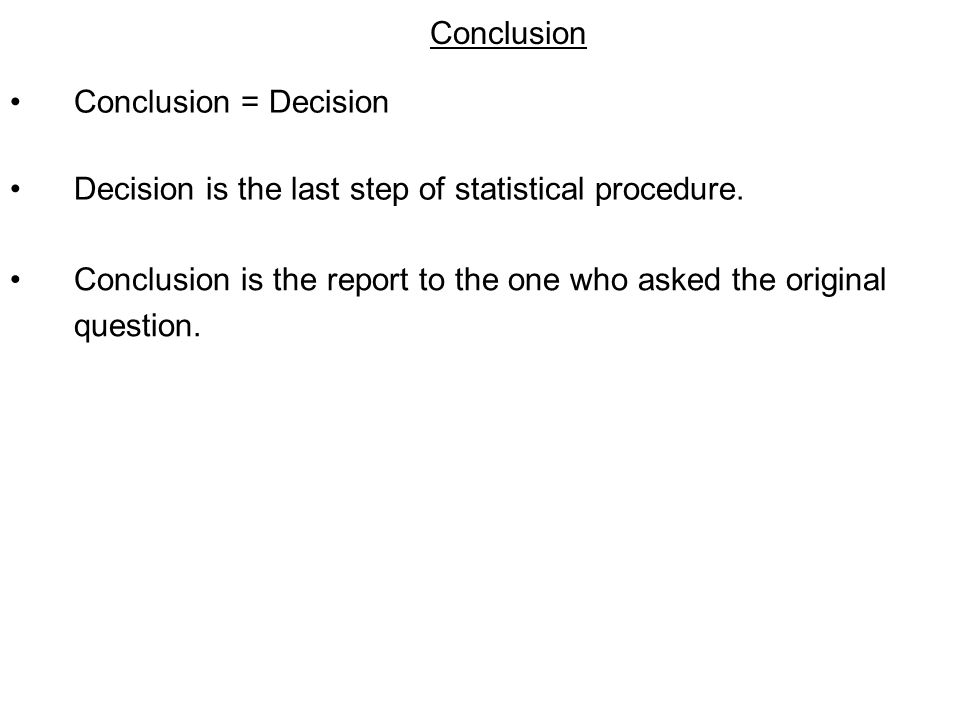 Decision Rule If the test statistic (TS) is in the rejection region, then reject H 0.
